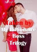 Taken by My Billionaire Boss Trilogy