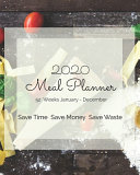 2020 Weekly Meal Planner Save Time Save Money Save Waste