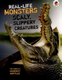 Real Life Monsters Scaley  Slippery Creatures Book PDF