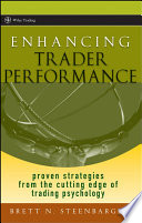 """Enhancing Trader Performance: Proven Strategies From the Cutting Edge of Trading Psychology"" by Brett N. Steenbarger"