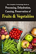 The Complete Technology Book on Processing  Dehydration  Canning  Preservation of Fruits   Vegetables  3rd Revised Edition