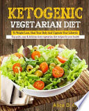 Ketogenic Vegetarian Diet to Weight Loss, Heal Your Body and Upgrade Your Lifestyle