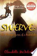 SWERVE  The Strange Turns of a Backslider