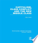 Capitalism  Class Conflict and the New Middle Class  RLE Social Theory