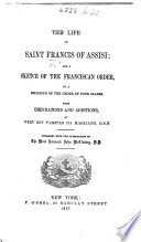 The Life of Saint Francis of Assisi  and a Sketch of the Franciscan Order  by a Religious of the Order of Poor Clares  With Emendations and Additions by     P  Da Magliano