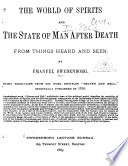 """The World of Spirits and the State of Man After Death. From Things Heard and Seen, Being Selections from His Work Entitled """"Heaven and Hell"""". Translated from the Latin by Emanuel Swedenborg PDF"""