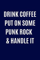Drink Coffee Put on Some Punk Rock   Handle It Notebook Book