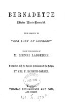 Bernadette, the sequel to 'Our Lady of Lourdes', tr. by mrs. F. Raymond-Barker