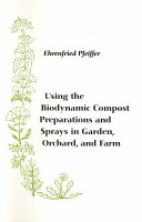 Using the Biodynamic Compost Preparations and Sprays in Garden  Orchard  and Farm