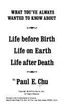 What You ve Always Wanted to Know about Life Before Birth  Life on Earth  Life After Death Book PDF