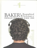 Baker's Biographical Dictionary of Popular Musicians Since 1990: M.C. Hammer to ZZ Top, topical essays, indexes