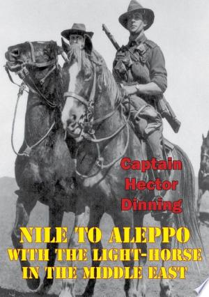 NILE TO ALEPPO: With The Light-Horse In The Middle East [Illustrated Edition] Free eBooks - Free Pdf Epub Online