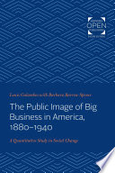 The Public Image Of Big Business In America 1880 1940