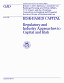Riskbased capital regulatory and industry approaches to capital and risk : report to the Chairman, Committee on Banking, Housing, and Urban Affairs, U.S. Senate, and the chairman, Committee on Banking and Financial Services, House of Representatives