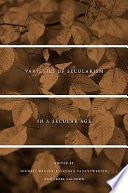 Varieties of Secularism in a Secular Age