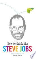 How To Think Like Steve Jobs