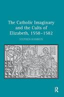 The Catholic Imaginary and the Cults of Elizabeth, 1558–1582 Pdf/ePub eBook