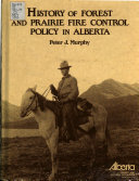 History of Forest and Prairie Fire Control Policy in Alberta Book