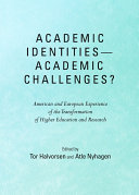 Academic Identities   Academic Challenges  American and European Experience of the Transformation of Higher Education and Research