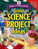 Janice VanCleave's Great Science Project Ideas from Real Kids
