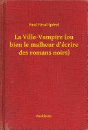 La Ville-Vampire (ou bien le malheur d'écrire des romans noirs)