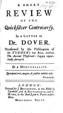 A short Review of the Quicksilver Controversy in a letter to Dr. Dover. Occasioned by the publication of Dr. Turner's late book, intitled