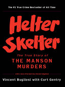 Helter Skelter: The True Story of the Manson Murders by Vincent Bugliosi & Curt Gentry
