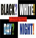 Black? White! Day? Night!