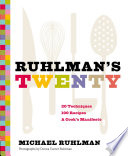 """Ruhlman's Twenty: 20 Techniques, 200 Recipes, A Cook's Manifesto"" by Michael Ruhlman, Donna Turner Ruhlman"
