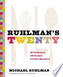 """Ruhlman's Twenty: 20 Techniques, 200 Recipes, A Cook's Manifesto"" by Michael Ruhlman, Donna Turner Ruhlman"