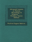 Advanced Lessons in Human Physiology   Hygiene       Primary Source Edition