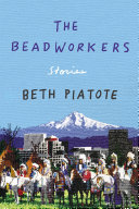 The beadworkers : stories, Beth Piatote (Author)
