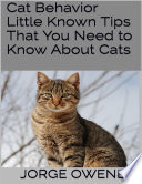 Cat Behavior: Little Known Tips That You Need to Know About Cats