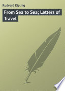 From Sea to Sea  Letters of Travel