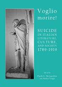 Voglio morire! Suicide in Italian Literature, Culture, and Society 1789-1919