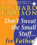 Don t Sweat the Small Stuff for Fathers