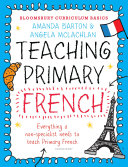 Bloomsbury Curriculum Basics: Teaching Primary French