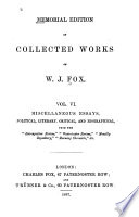 Memorial Edition Of The Collected Works Of W J Fox Miscellaneous Essays Political Literary Critical And Biographical 1867 V 7 8 Reports Of Lectures At South Place Chapel Finsbury 1865