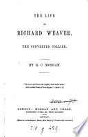 The Life of Richard Weaver  the Converted Collier