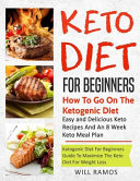 Keto Diet For Beginners How To Go On The Ketogenic Diet Easy And Delicious Keto Recipes And An 8 Week Keto Meal Plan