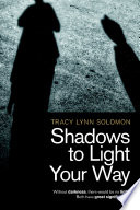 Shadows to Light Your Way  Without darkness  there would be no light  Both have great significance  Book