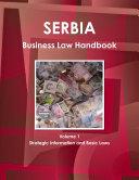 Serbia Business Law Handbook Volume 1 Strategic Information and Basic Laws
