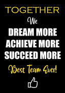 Together We Dream More   Achieve More   Succeed More   Best Team Ever