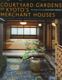 Courtyard Gardens of Kyoto's Merchant Houses