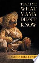 Teach Me What Mama Didn T Know