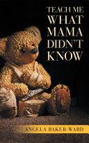 Teach Me What Mama Didn'T Know Pdf/ePub eBook