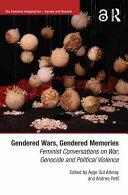 Gendered wars, gendered memories : feminist conversations on war, genocide and political violence /