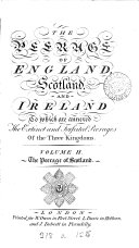 The Peerage of England, Scotland, and Ireland; Or, The Ancient and Present State of the Nobility: The Peerage of Scotland