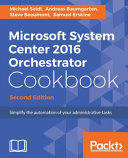 Microsoft System Center 2016 Orchestrator Cookbook   Second Edition
