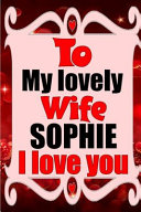To My Lovely Wife SOPHIE I Love You